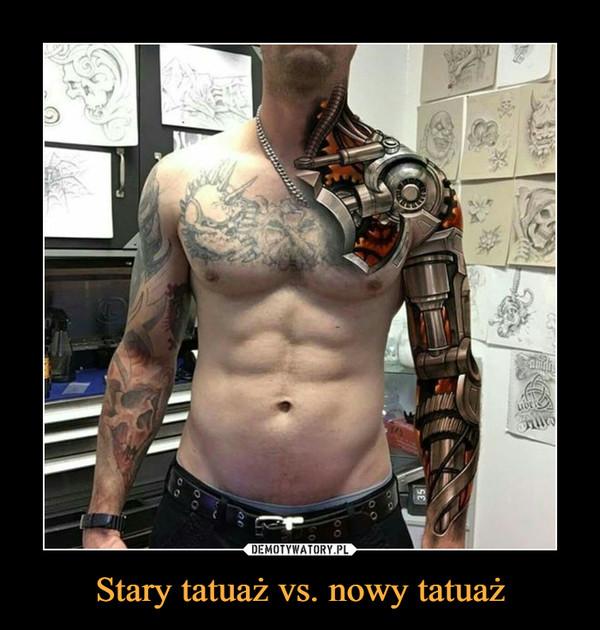 Stary Tatuaż Vs Nowy Tatuaż Demotywatorypl