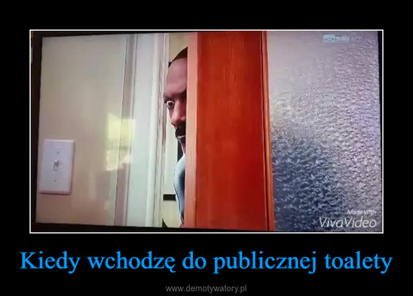 Kiedy wchodzę do publicznej toalety –