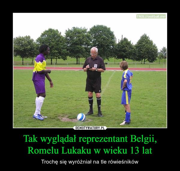 Tak wyglądał reprezentant Belgii, Romelu Lukaku w wieku 13 lat – Trochę się wyróżniał na tle rówieśników