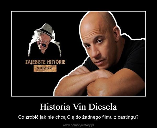 Historia Vin Diesela – Co zrobić jak nie chcą Cię do żadnego filmu z castingu?
