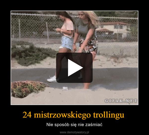 24 mistrzowskiego trollingu  – Nie sposób się nie zaśmiać