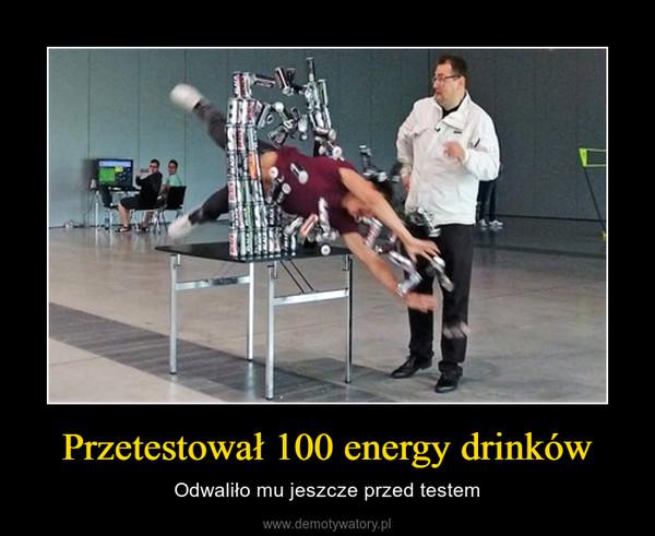 Przetestował 100 energy drinków – Odwaliło mu jeszcze przed testem