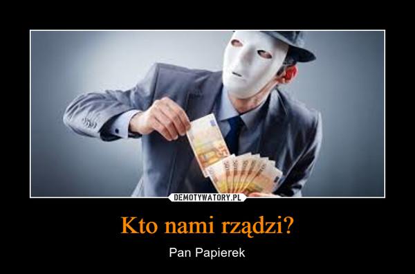 Kto nami rządzi? – Pan Papierek