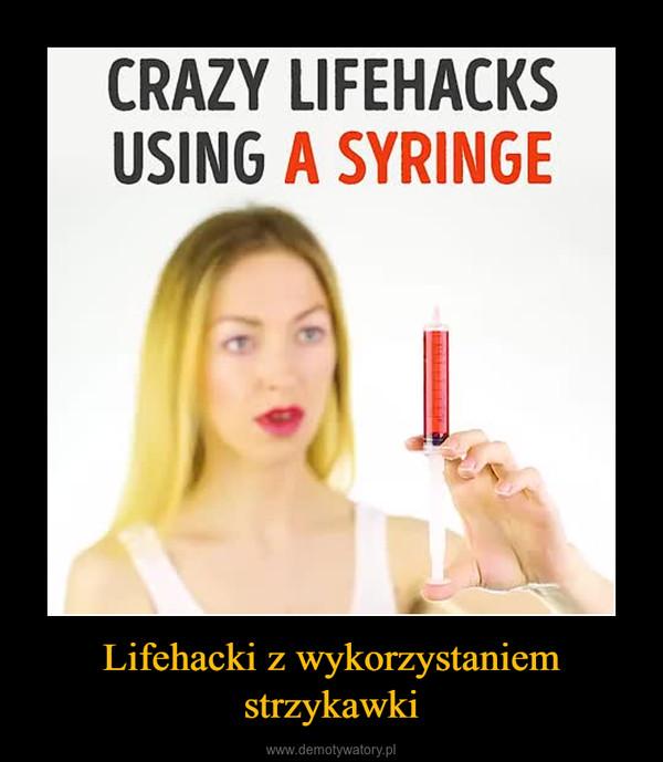 Lifehacki z wykorzystaniem strzykawki –
