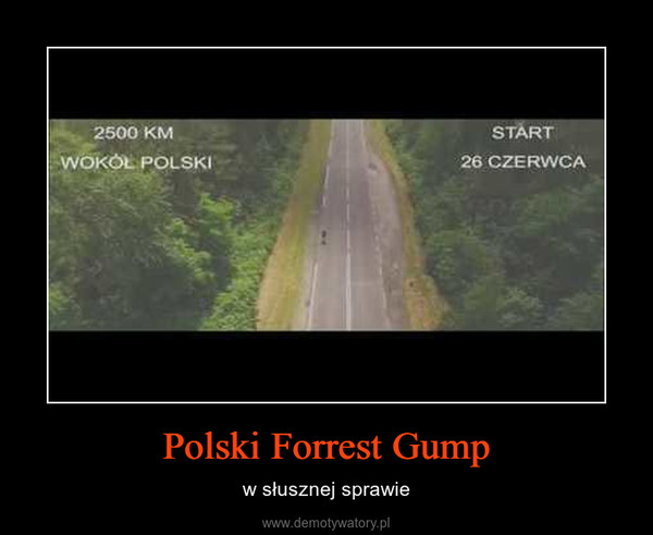 Polski Forrest Gump – w słusznej sprawie