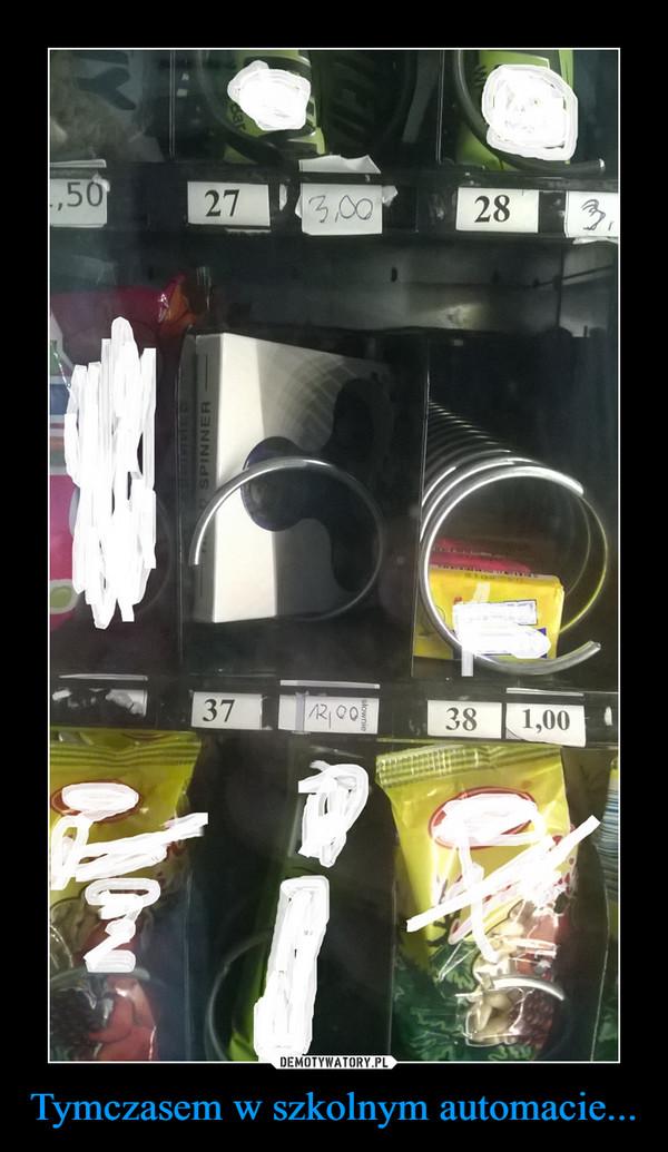 Tymczasem w szkolnym automacie... –