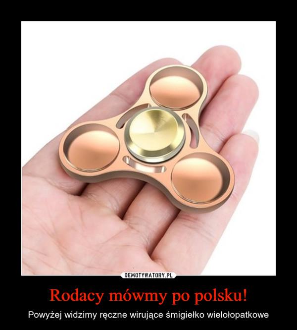 Rodacy mówmy po polsku! – Powyżej widzimy ręczne wirujące śmigiełko wielołopatkowe