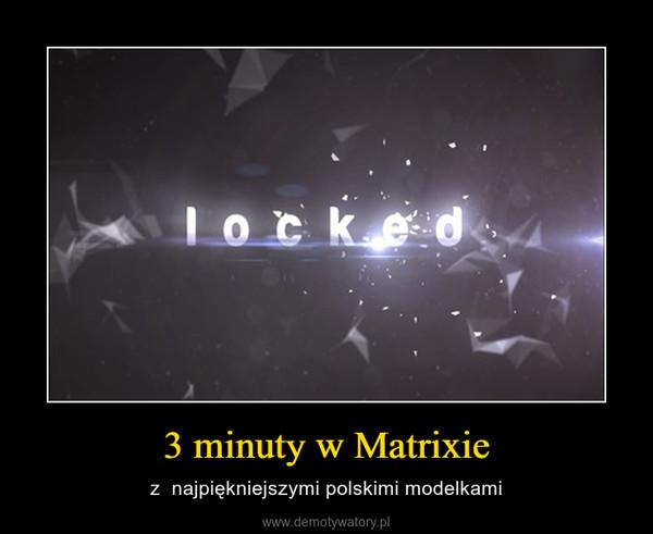 3 minuty w Matrixie – z  najpiękniejszymi polskimi modelkami
