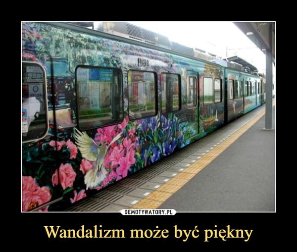 Wandalizm może być piękny –