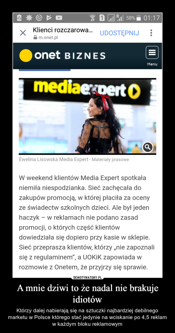 A mnie dziwi to że nadal nie brakuje idiotów – Którzy dalej nabierają się na sztuczki najbardziej debilnego marketu w Polsce którego stać jedynie na wciskanie po 4,5 reklam w każdym bloku reklamowym