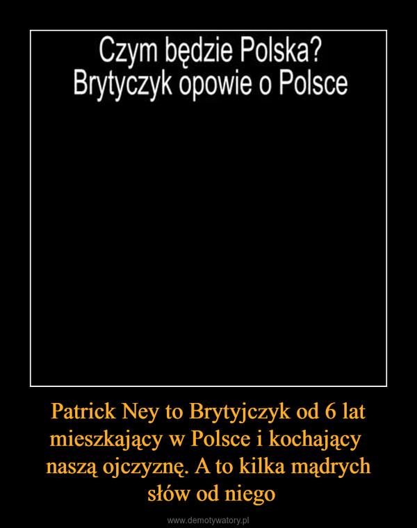 Patrick Ney to Brytyjczyk od 6 lat mieszkający w Polsce i kochający naszą ojczyznę. A to kilka mądrych słów od niego –  Czym będzie Polska?Brytyczyk opowie o Polsce
