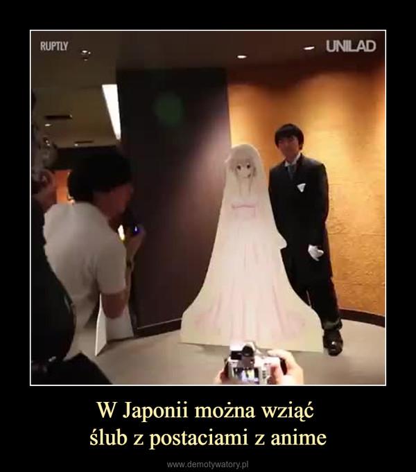 W Japonii można wziąć ślub z postaciami z anime –