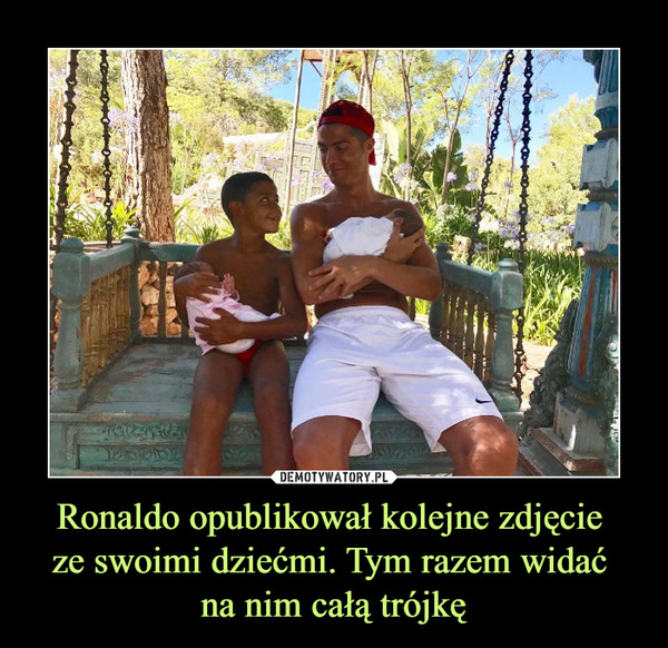 Ronaldo opublikował kolejne zdjęcie ze swoimi dziećmi. Tym razem widać na nim całą trójkę –