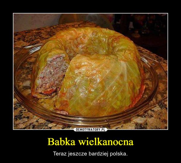 Babka wielkanocna – Teraz jeszcze bardziej polska.