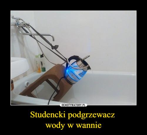 Studencki podgrzewacz  wody w wannie