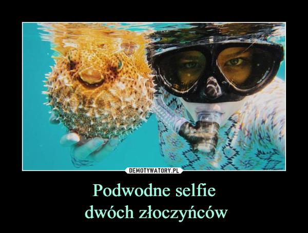 Podwodne selfie dwóch złoczyńców –