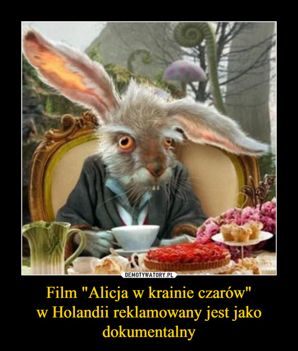 """Film """"Alicja w krainie czarów""""w Holandii reklamowany jest jako dokumentalny –"""