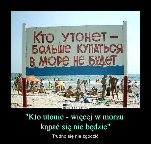"""""""Kto utonie - więcej w morzu kąpać się nie będzie"""" – Trudno się nie zgodzić"""