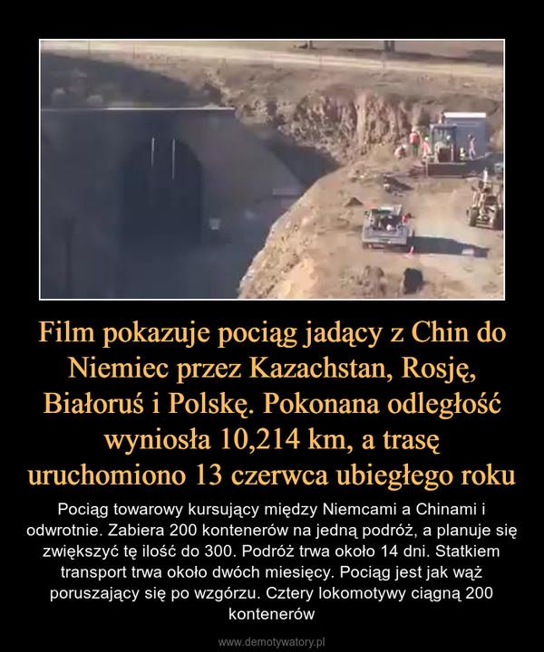 Film pokazuje pociąg jadący z Chin do Niemiec przez Kazachstan, Rosję, Białoruś i Polskę. Pokonana odległość wyniosła 10,214 km, a trasę uruchomiono 13 czerwca ubiegłego roku – Pociąg towarowy kursujący między Niemcami a Chinami i odwrotnie. Zabiera 200 kontenerów na jedną podróż, a planuje się zwiększyć tę ilość do 300. Podróż trwa około 14 dni. Statkiem transport trwa około dwóch miesięcy. Pociąg jest jak wąż poruszający się po wzgórzu. Cztery lokomotywy ciągną 200 kontenerów