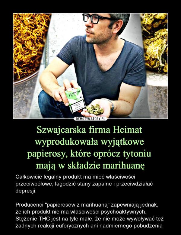 """Szwajcarska firma Heimat wyprodukowała wyjątkowe papierosy, które oprócz tytoniu mają w składzie marihuanę – Całkowicie legalny produkt ma mieć właściwości przeciwbólowe, łagodzić stany zapalne i przeciwdziałać depresji.Producenci """"papierosów z marihuaną"""" zapewniają jednak, że ich produkt nie ma właściwości psychoaktywnych. Stężenie THC jest na tyle małe, że nie może wywoływać też żadnych reakcji euforycznych ani nadmiernego pobudzenia"""