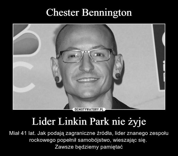 Lider Linkin Park nie żyje – Miał 41 lat. Jak podają zagraniczne źródła, lider znanego zespołu rockowego popełnił samobójstwo, wieszając się. Zawsze będziemy pamiętać