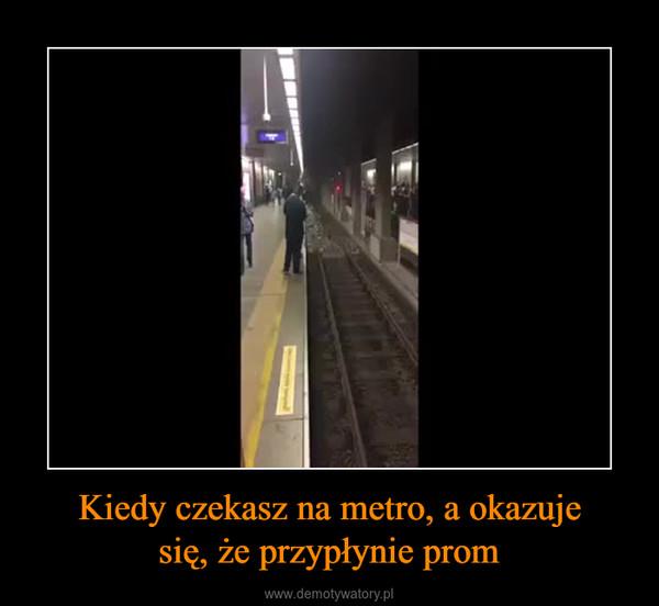 Kiedy czekasz na metro, a okazujesię, że przypłynie prom –