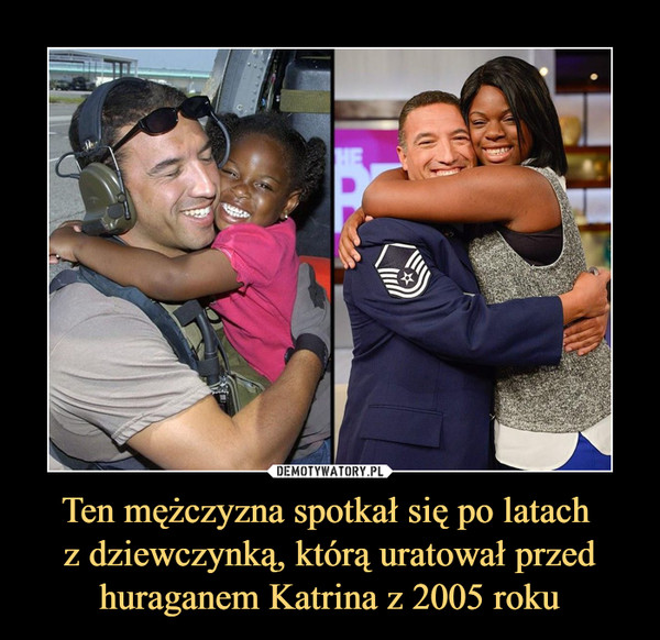 Ten mężczyzna spotkał się po latach z dziewczynką, którą uratował przed huraganem Katrina z 2005 roku –
