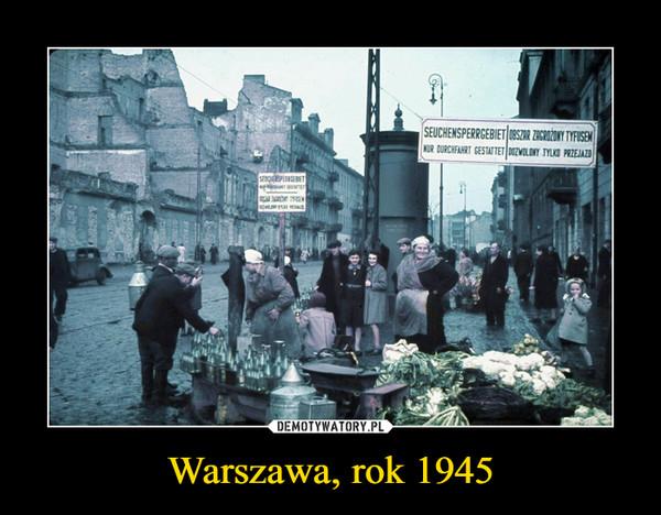 Warszawa, rok 1945 –