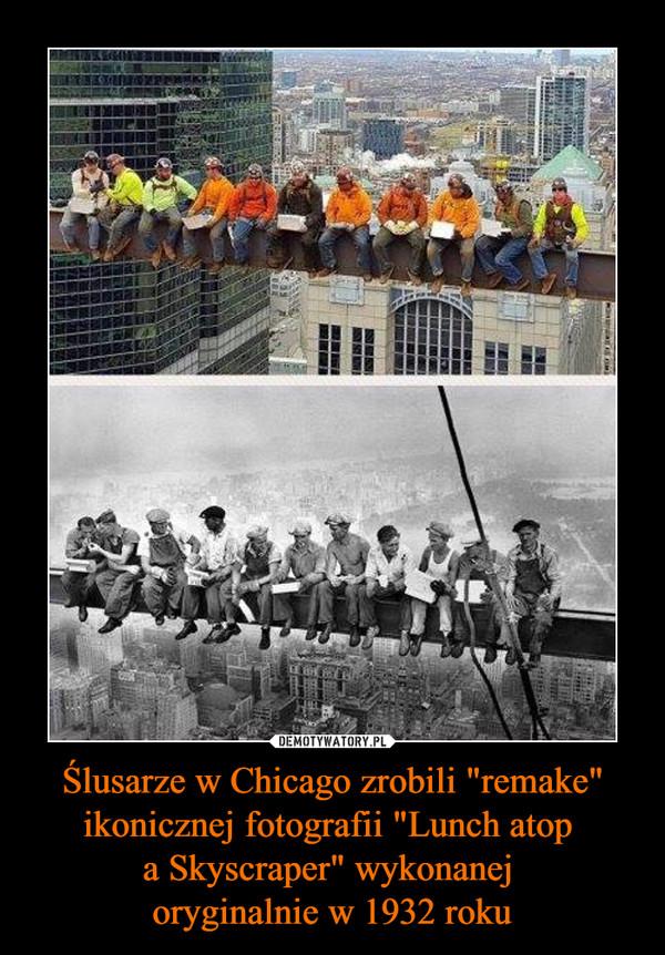 """Ślusarze w Chicago zrobili """"remake"""" ikonicznej fotografii """"Lunch atop a Skyscraper"""" wykonanej oryginalnie w 1932 roku –"""