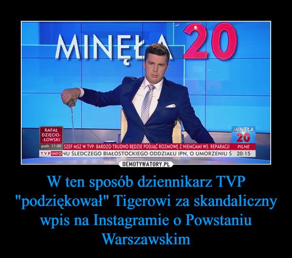 """W ten sposób dziennikarz TVP """"podziękował"""" Tigerowi za skandaliczny wpis na Instagramie o Powstaniu Warszawskim –"""