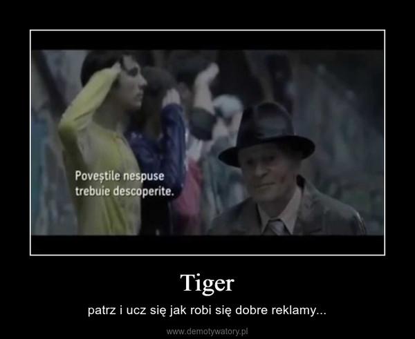 Tiger – patrz i ucz się jak robi się dobre reklamy...