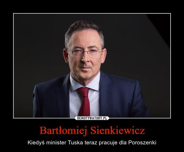 Bartłomiej Sienkiewicz – Kiedyś minister Tuska teraz pracuje dla Poroszenki
