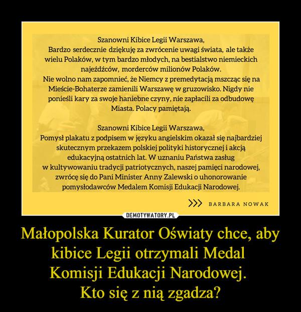 Małopolska Kurator Oświaty chce, aby kibice Legii otrzymali Medal Komisji Edukacji Narodowej. Kto się z nią zgadza? –