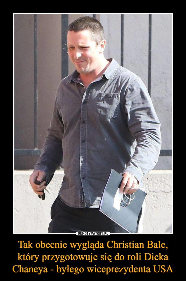 Tak obecnie wygląda Christian Bale, który przygotowuje się do roli Dicka Chaneya - byłego wiceprezydenta USA –