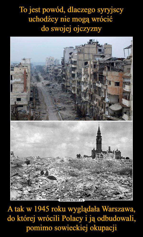 A tak w 1945 roku wyglądała Warszawa, do której wrócili Polacy i ją odbudowali, pomimo sowieckiej okupacji –