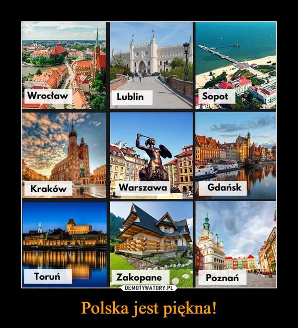 Polska jest piękna! –  Wrocław Lublin SopotKraków Warszawa GdańskToruń Zakopane Poznań