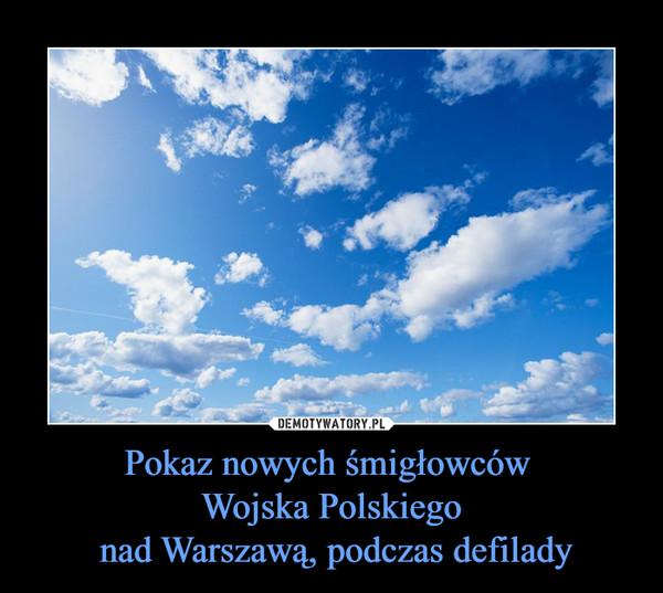Pokaz nowych śmigłowców Wojska Polskiego nad Warszawą, podczas defilady –