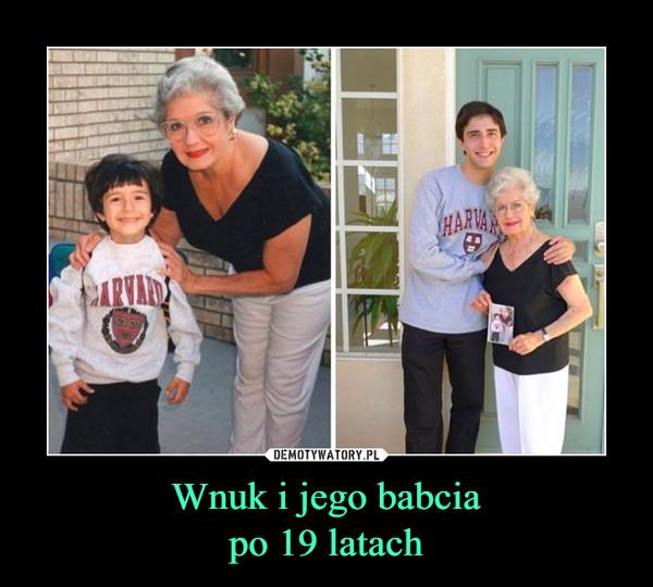 Wnuk i jego babciapo 19 latach –