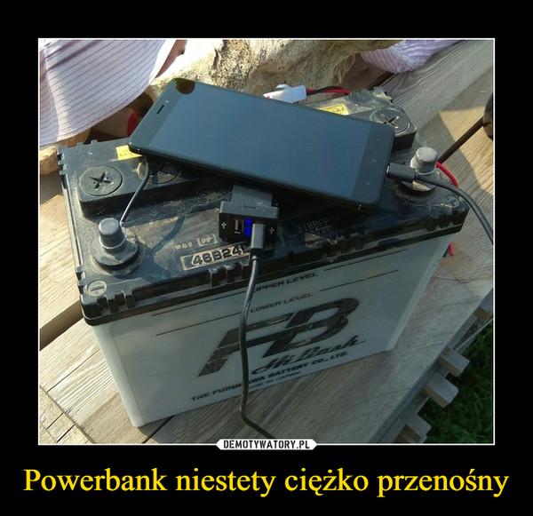 Powerbank niestety ciężko przenośny –