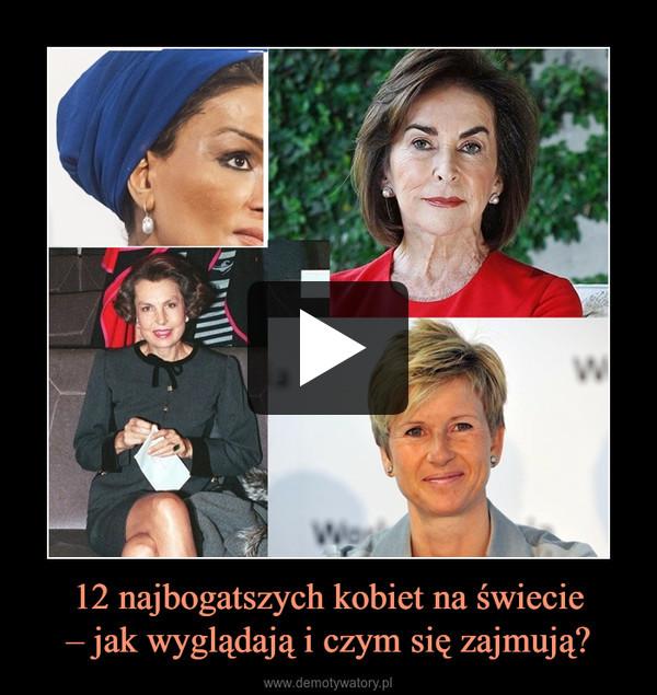 12 najbogatszych kobiet na świecie– jak wyglądają i czym się zajmują? –
