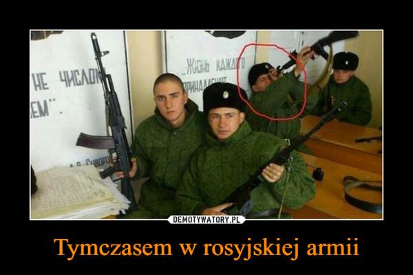 Tymczasem w rosyjskiej armii –