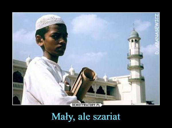 Mały, ale szariat –