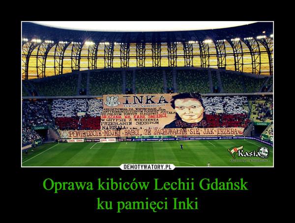 Oprawa kibiców Lechii Gdańsk ku pamięci Inki –