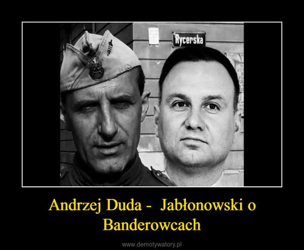 Andrzej Duda -  Jabłonowski o Banderowcach –