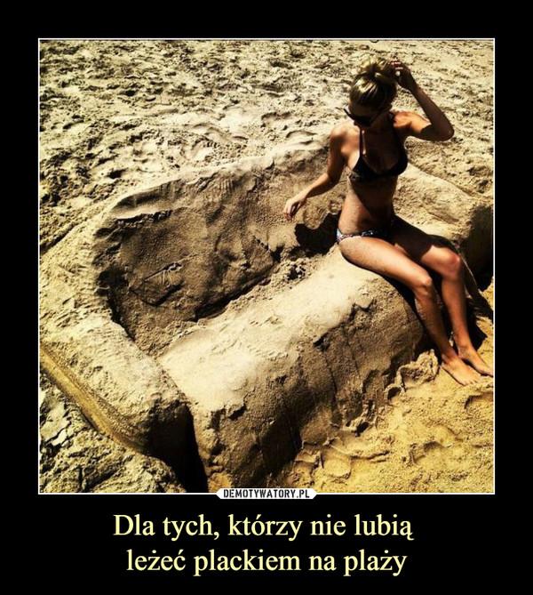 Dla tych, którzy nie lubią leżeć plackiem na plaży –
