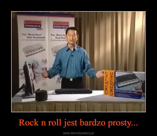Rock n roll jest bardzo prosty... –