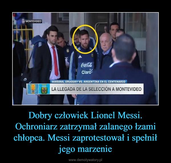Dobry człowiek Lionel Messi. Ochroniarz zatrzymał zalanego łzami chłopca. Messi zaprotestował i spełnił jego marzenie –