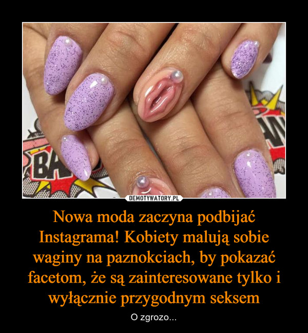Nowa moda zaczyna podbijać Instagrama! Kobiety malują sobie waginy na paznokciach, by pokazać facetom, że są zainteresowane tylko i wyłącznie przygodnym seksem – O zgrozo...