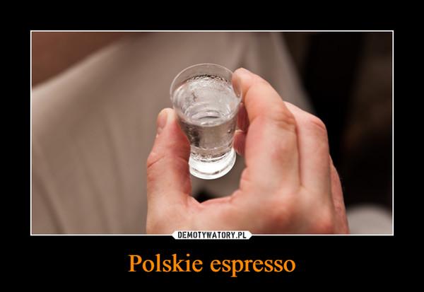 Polskie espresso –