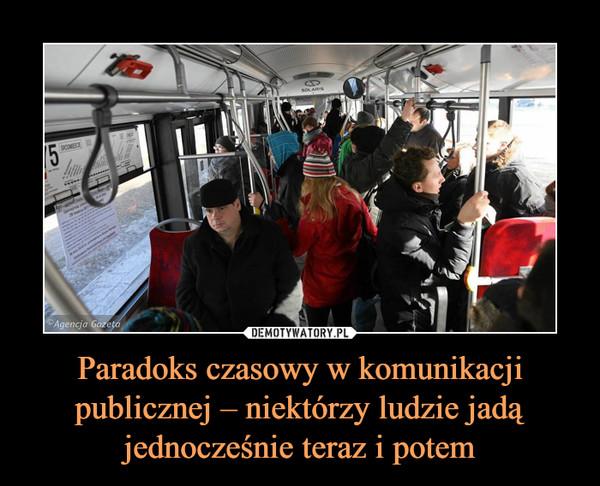 Paradoks czasowy w komunikacji publicznej – niektórzy ludzie jadą jednocześnie teraz i potem –